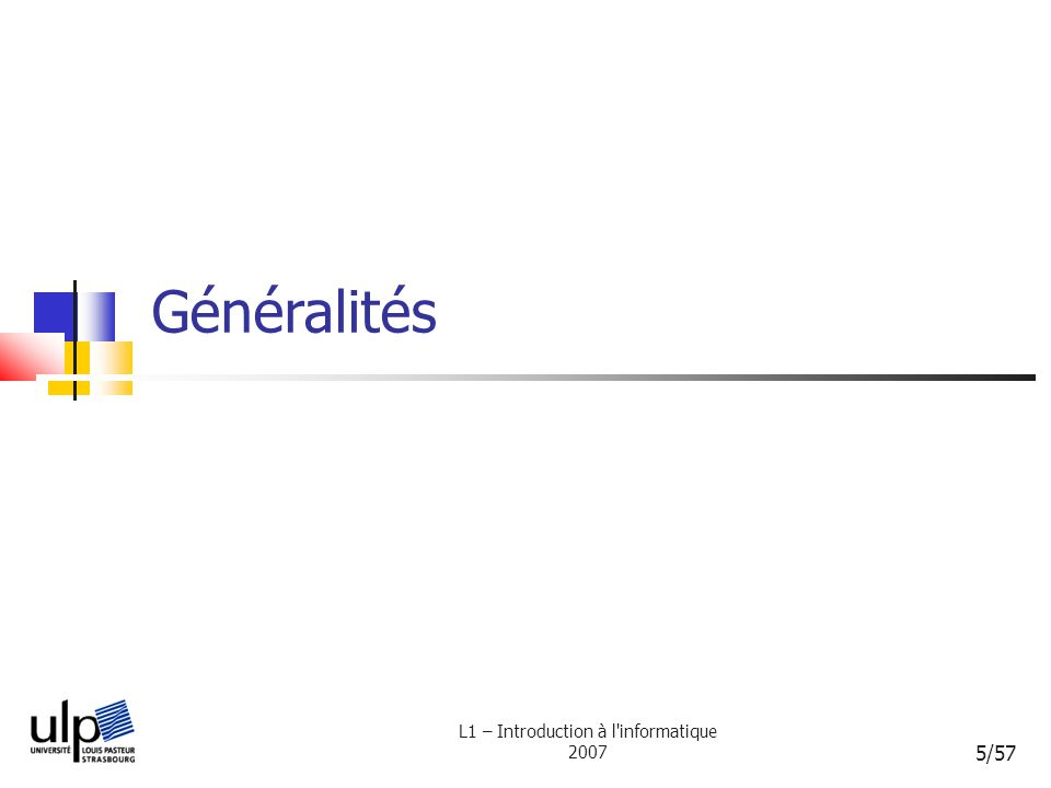 L1 – Introduction à l informatique 2007 56/57 La mémoire