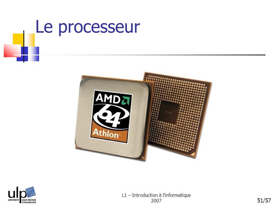 L1 – Introduction à l'informatique 2007 51/57 Le processeur