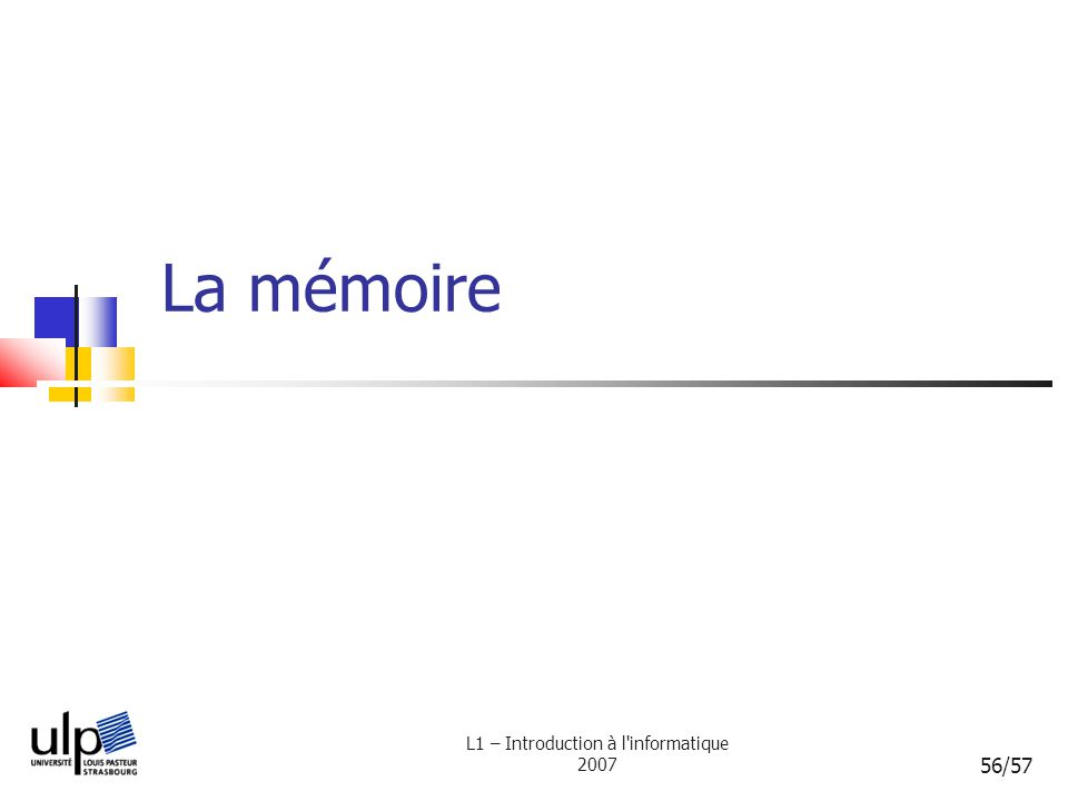 L1 – Introduction à l informatique 2007 56/57 La mémoire
