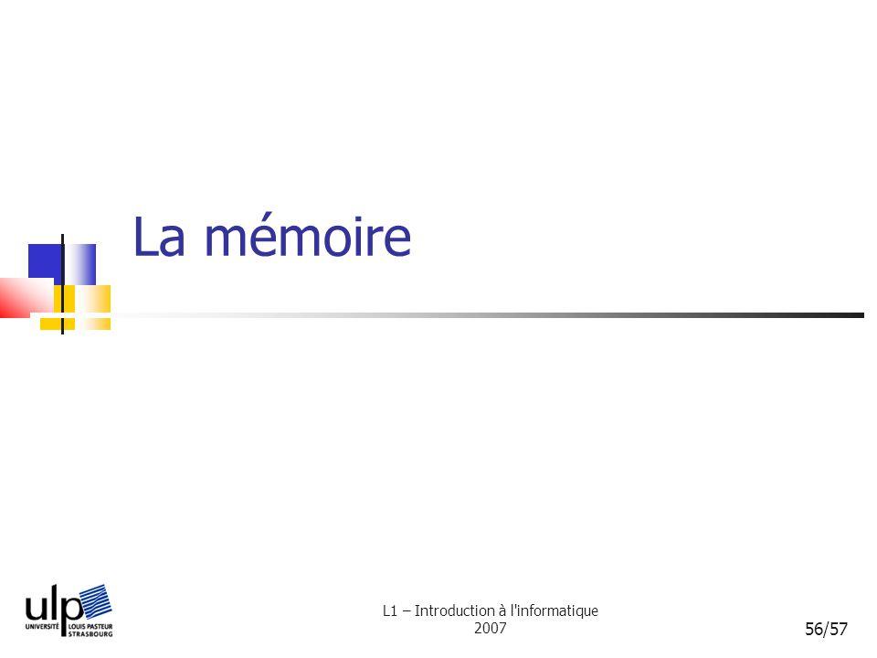 L1 – Introduction à l'informatique 2007 56/57 La mémoire