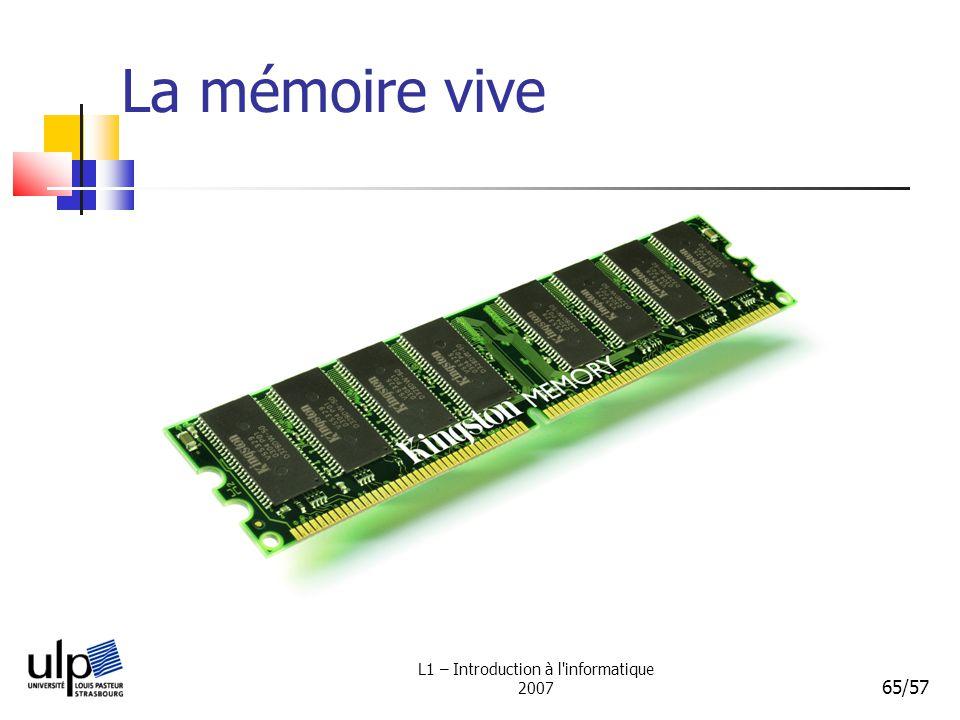 L1 – Introduction à l'informatique 2007 65/57 La mémoire vive