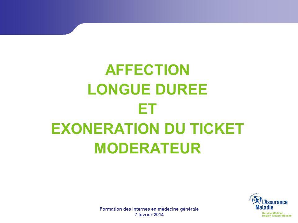Formation des internes en médecine générale 7 février 2014 AFFECTION LONGUE DUREE ET EXONERATION DU TICKET MODERATEUR