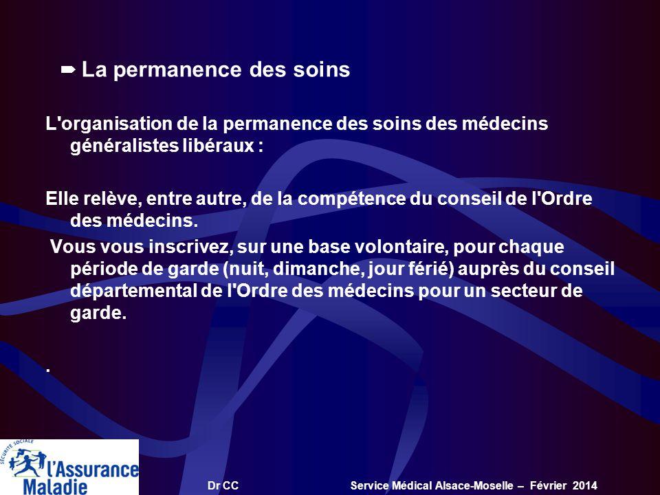 Dr CC Service Médical Alsace-Moselle – Février 2014 La permanence des soins L'organisation de la permanence des soins des médecins généralistes libéra