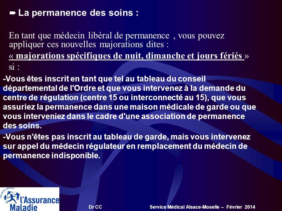 Dr CC Service Médical Alsace-Moselle – Février 2014 La permanence des soins : En tant que médecin libéral de permanence, vous pouvez appliquer ces nou