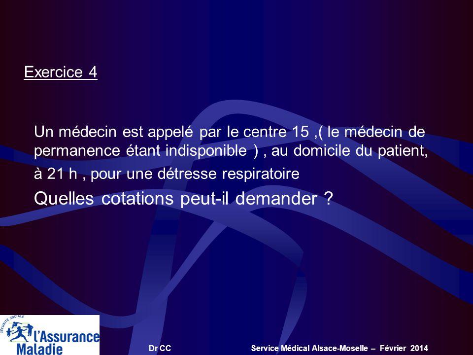 Dr CC Service Médical Alsace-Moselle – Février 2014 Exercice 4 Un médecin est appelé par le centre 15,( le médecin de permanence étant indisponible ),