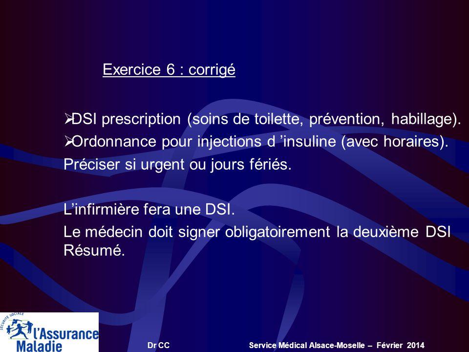 Dr CC Service Médical Alsace-Moselle – Février 2014 Exercice 6 : corrigé DSI prescription (soins de toilette, prévention, habillage). Ordonnance pour