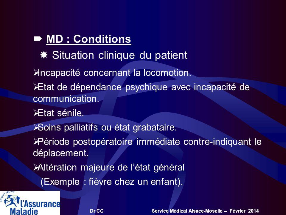 Dr CC Service Médical Alsace-Moselle – Février 2014 MD : Conditions Situation clinique du patient Incapacité concernant la locomotion. Etat de dépenda