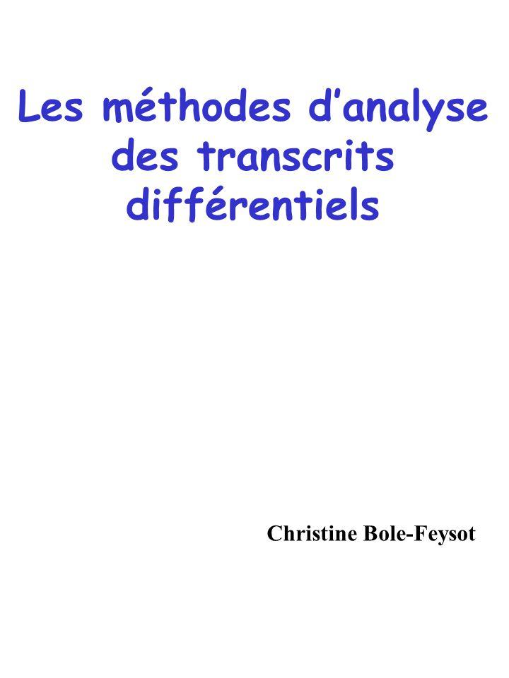 Les méthodes danalyse des transcrits différentiels Christine Bole-Feysot