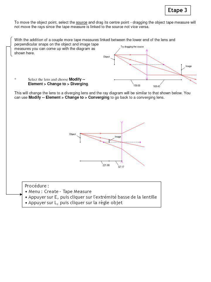 Etape 3 Procédure : Menu : Create – Tape Measure Appuyer sur E, puis cliquer sur l extrémité basse de la lentille Appuyer sur L, puis cliquer sur la règle objet