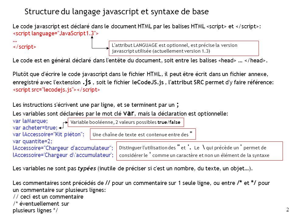 43 Notions d objets sous javascript - Transformation du type de l Objet En raison de la hiérarchie des objets (un objet appartient à un objet parent), et à partir des propriétés et méthodes d un objet, on observe la transformation du type de l objet ci-dessous: lObj=document.leForm.leNom.value.length nom de variable.