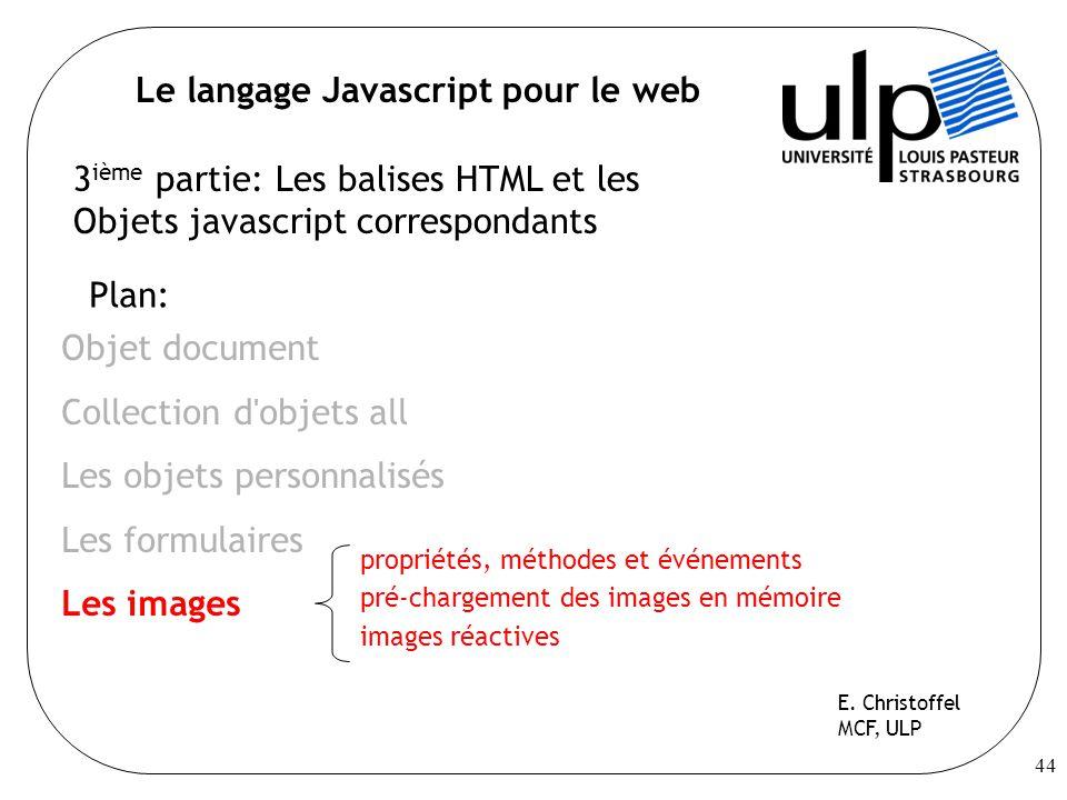 44 Le langage Javascript pour le web Plan: Objet document Collection d objets all Les objets personnalisés Les formulaires Les images E.
