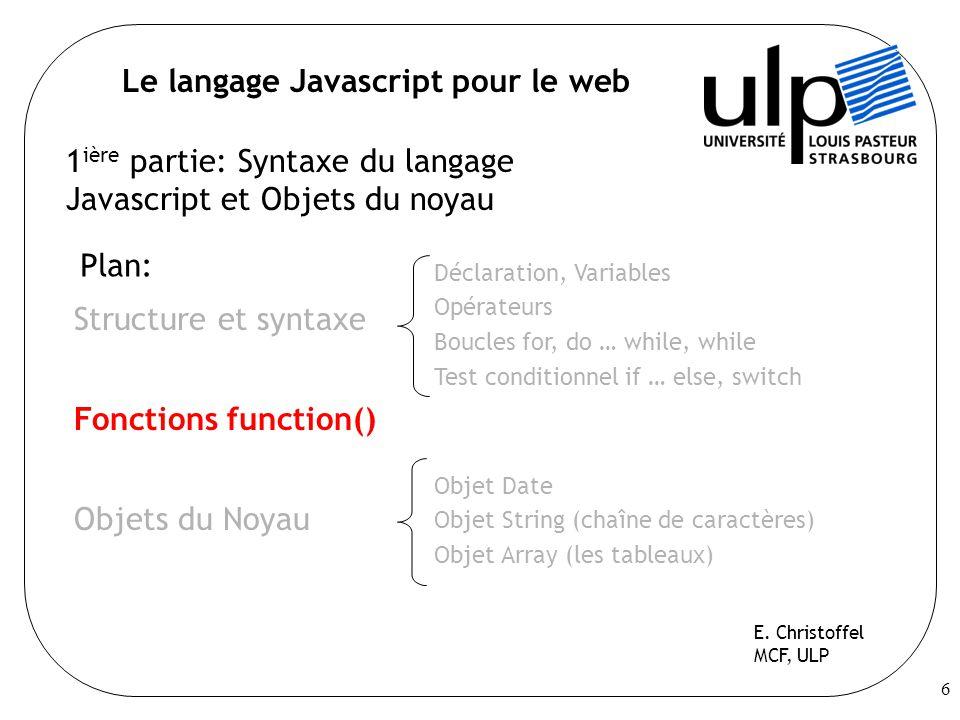 17 Le langage Javascript pour le web 2 ième partie: Objet window, la fenêtre du navigateur Plan: Document Object Model, D.O.M Objet window E.