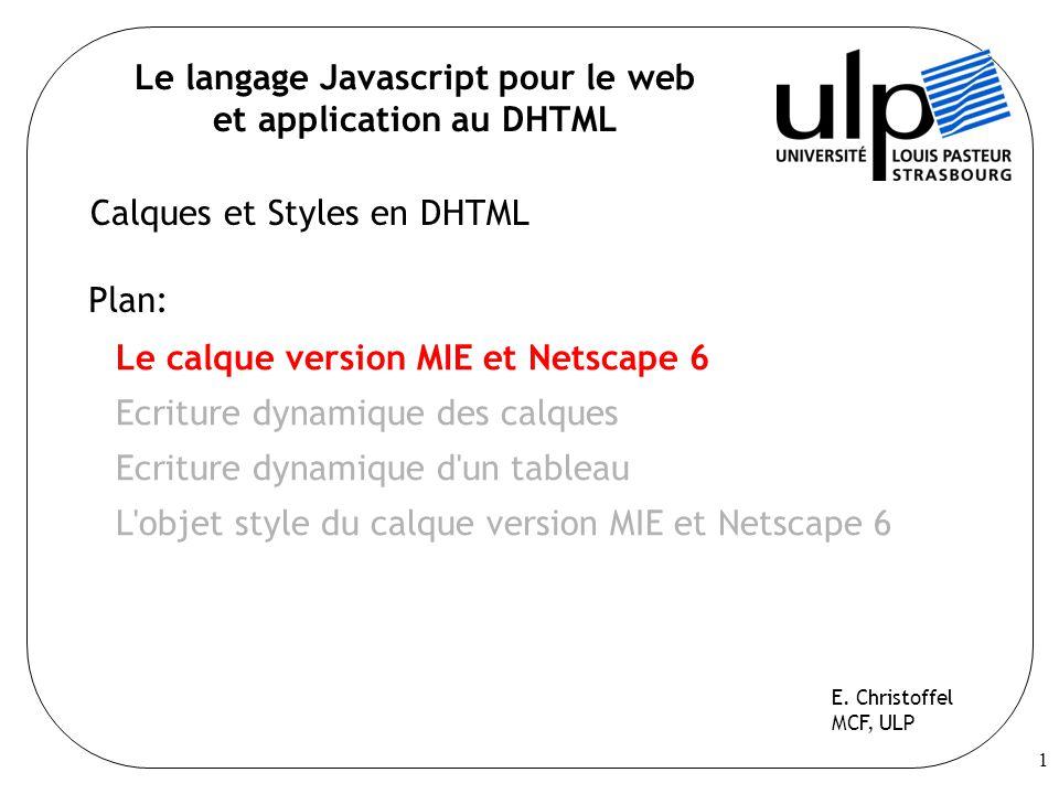 1 Plan: Le calque version MIE et Netscape 6 Ecriture dynamique des calques Ecriture dynamique d un tableau L objet style du calque version MIE et Netscape 6 E.