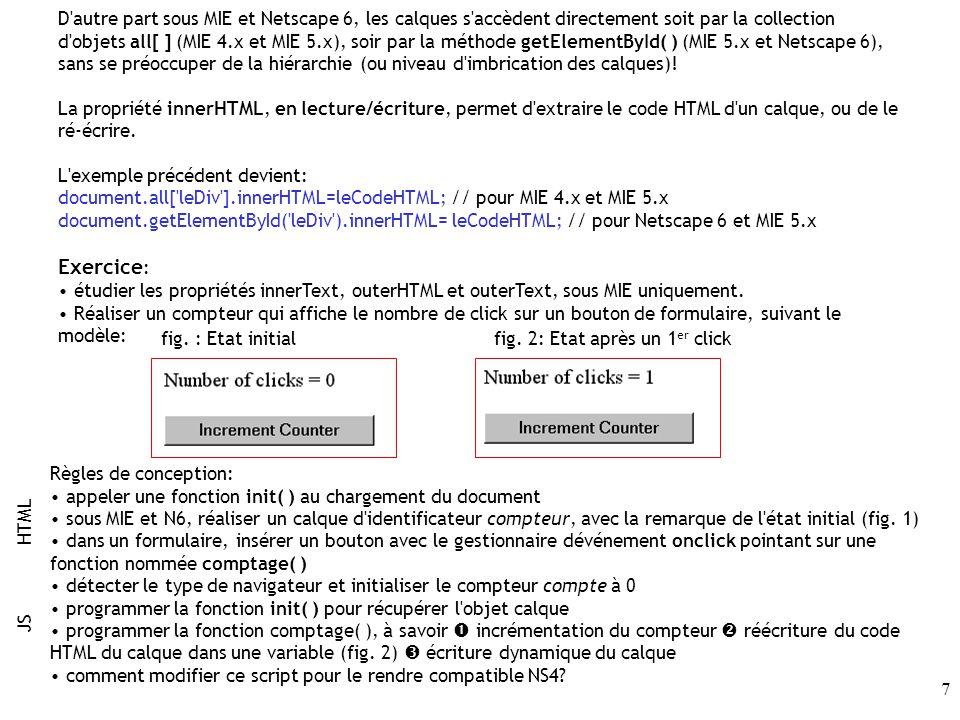 8 Développements possibles: Grâce aux propriétés visibility et innerHTML (ou document.write( )), on peut: s affranchir des fenêtres de type alert(), s affranchir d ouverture de fenêtres annexes du navigateur (window.open(…)) pour l affichage à la volée de page HTML générée dynamiquement créer un petit site uniquement dans une seule page HTML créer des zones d aide, ou info-bulle ré-écriture de calques pour la modification dynamique de style sous Netscape 4.x etc...
