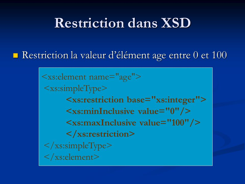 Restriction dans XSD Restriction la valeur délément age entre 0 et 100 Restriction la valeur délément age entre 0 et 100
