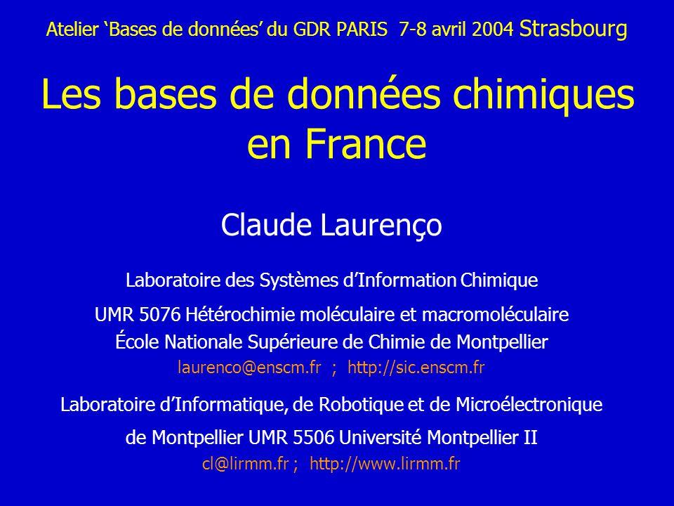 Atelier Bases de données du GDR PARIS 7-8 avril 2004 Strasbourg Les bases de données chimiques en France Claude Laurenço Laboratoire des Systèmes dInf