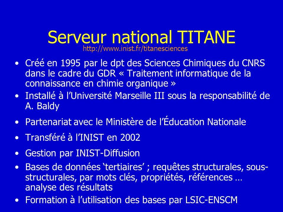 Serveur national TITANE Créé en 1995 par le dpt des Sciences Chimiques du CNRS dans le cadre du GDR « Traitement informatique de la connaissance en ch
