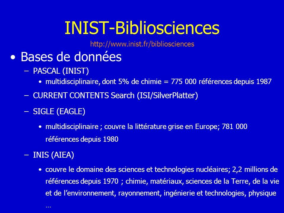 INIST-Bibliosciences Bases de données –PASCAL (INIST) multidisciplinaire, dont 5% de chimie = 775 000 références depuis 1987 –CURRENT CONTENTS Search