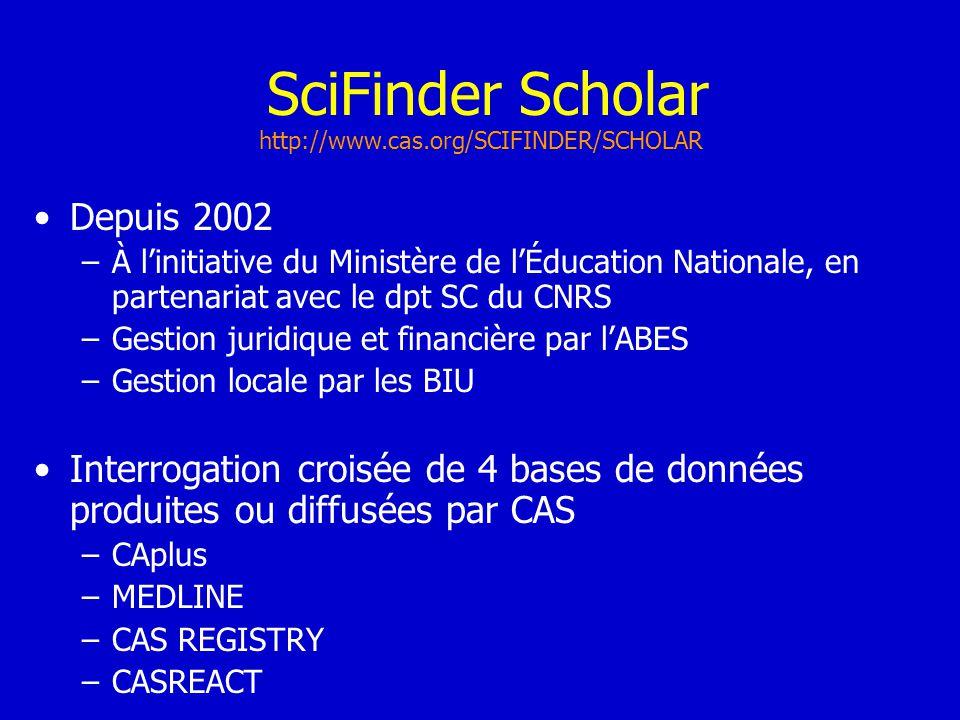 SciFinder Scholar Depuis 2002 –À linitiative du Ministère de lÉducation Nationale, en partenariat avec le dpt SC du CNRS –Gestion juridique et financi