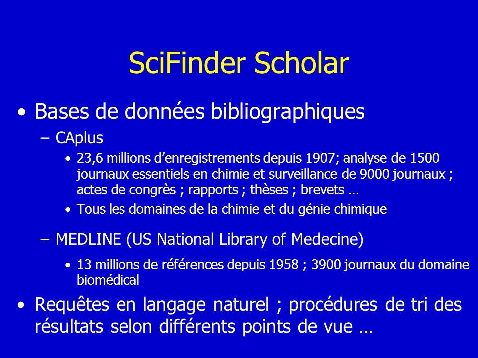 SciFinder Scholar Bases de données bibliographiques –CAplus 23,6 millions denregistrements depuis 1907; analyse de 1500 journaux essentiels en chimie