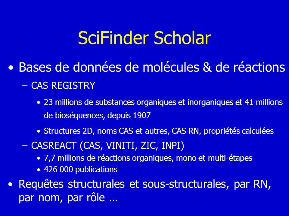 SciFinder Scholar Bases de données de molécules & de réactions –CAS REGISTRY 23 millions de substances organiques et inorganiques et 41 millions de bi