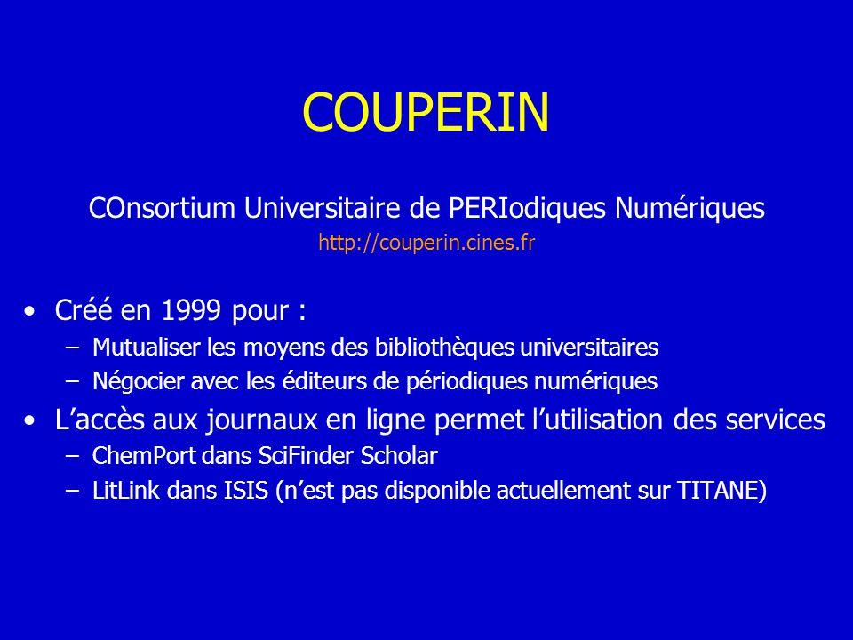 COUPERIN COnsortium Universitaire de PERIodiques Numériques http://couperin.cines.fr Créé en 1999 pour : –Mutualiser les moyens des bibliothèques univ