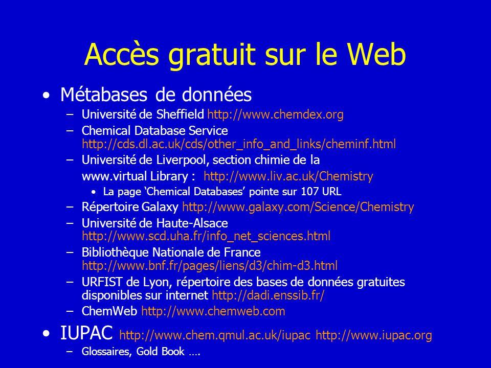 Accès gratuit sur le Web Métabases de données –Université de Sheffield http://www.chemdex.org –Chemical Database Service http://cds.dl.ac.uk/cds/other