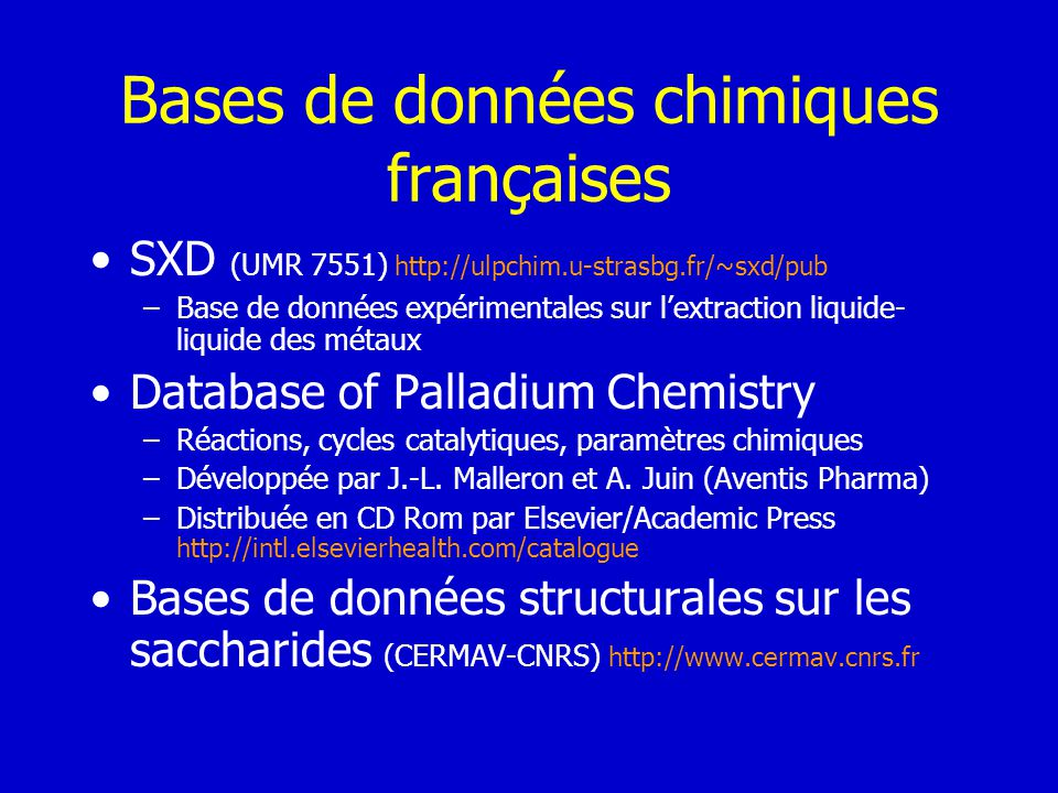 Bases de données chimiques françaises SXD (UMR 7551) http://ulpchim.u-strasbg.fr/~sxd/pub –Base de données expérimentales sur lextraction liquide- liq