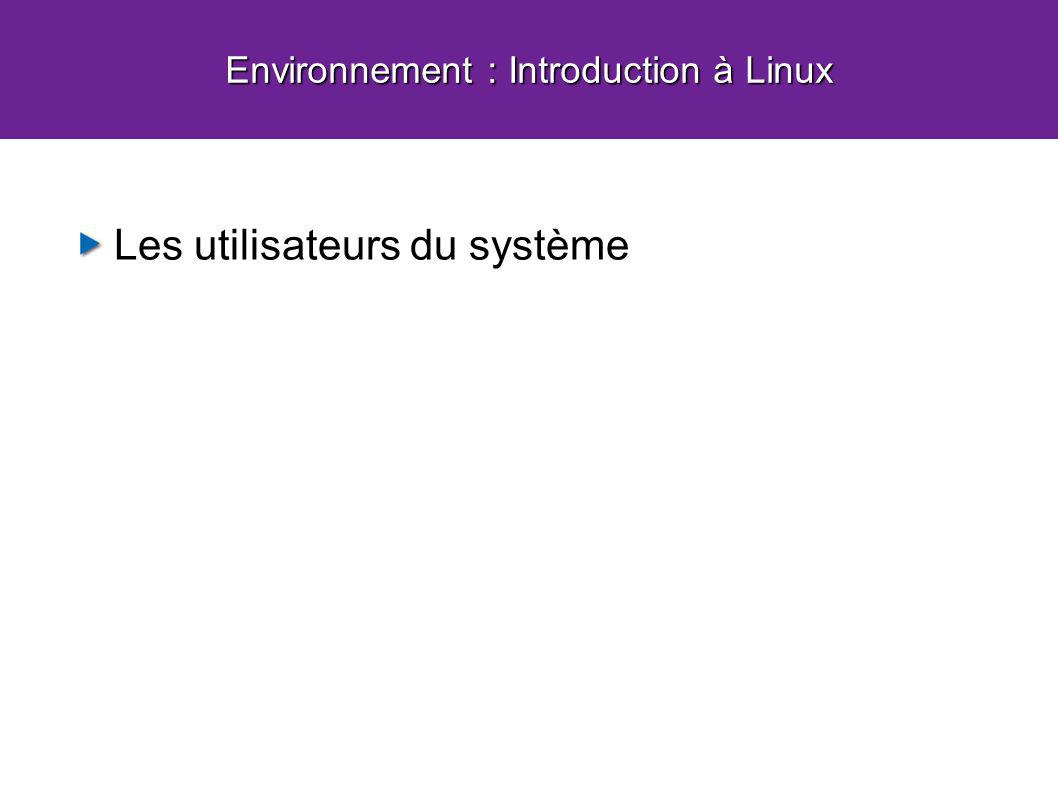 Les utilisateurs du système Environnement : Introduction à Linux