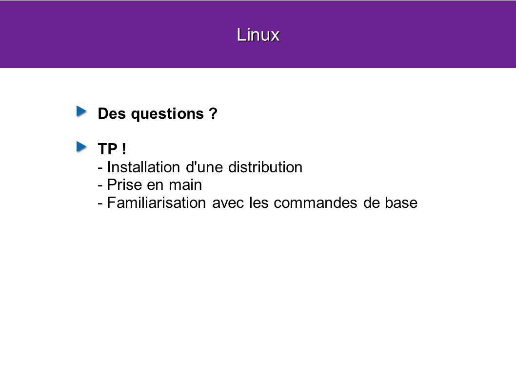 Linux Des questions ? TP ! - Installation d'une distribution - Prise en main - Familiarisation avec les commandes de base