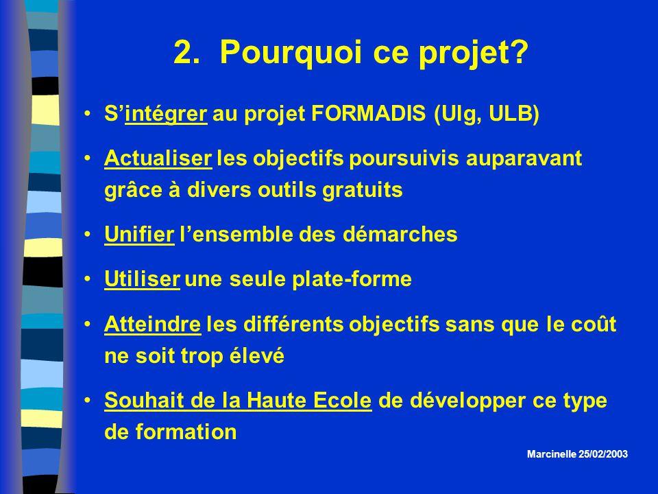 2. Pourquoi ce projet? Sintégrer au projet FORMADIS (Ulg, ULB) Actualiser les objectifs poursuivis auparavant grâce à divers outils gratuits Unifier l