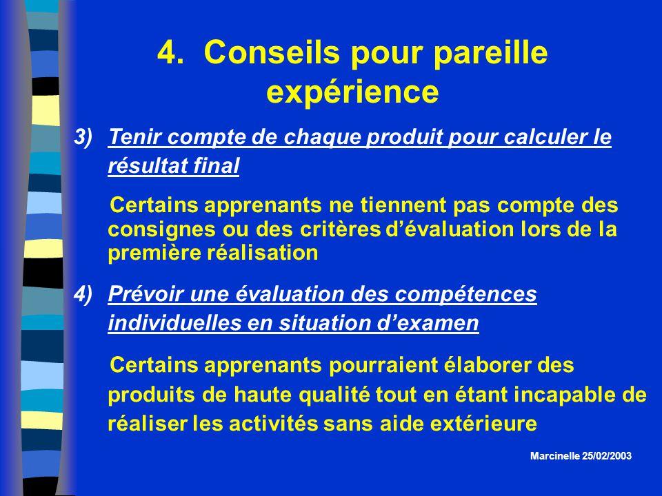 4. Conseils pour pareille expérience Marcinelle 25/02/2003 3)Tenir compte de chaque produit pour calculer le résultat final Certains apprenants ne tie