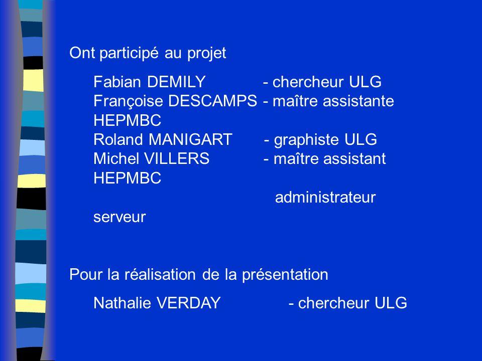 Ont participé au projet Fabian DEMILY - chercheur ULG Françoise DESCAMPS - maître assistante HEPMBC Roland MANIGART - graphiste ULG Michel VILLERS - m