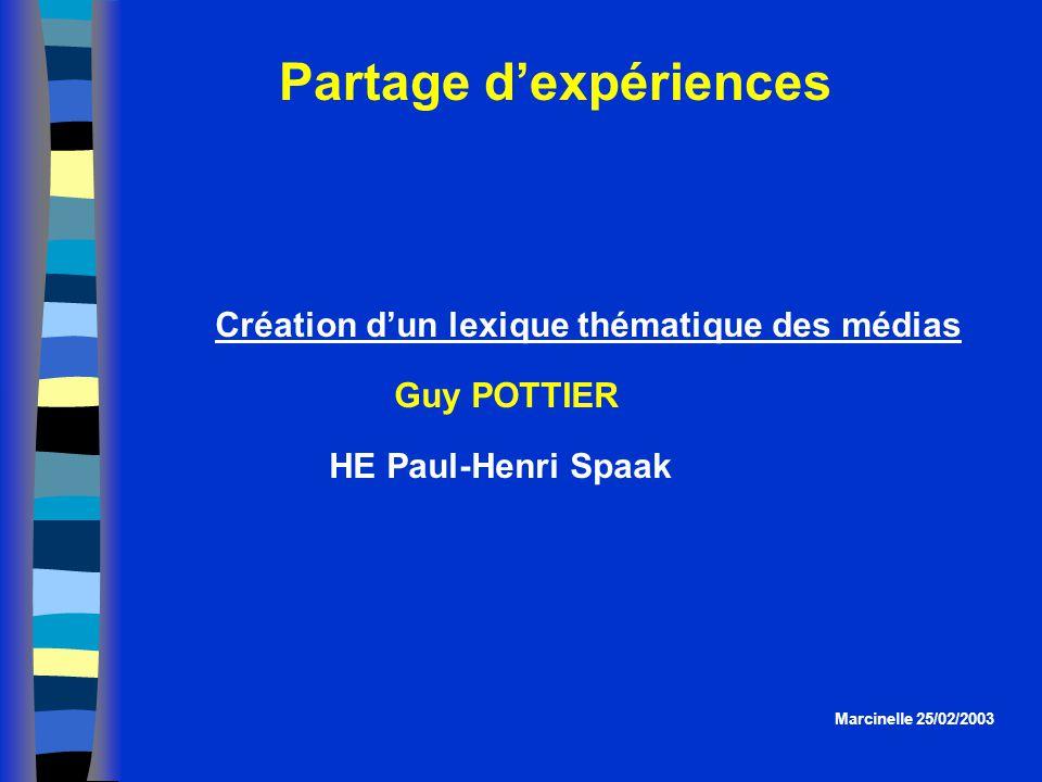 Partage dexpériences Marcinelle 25/02/2003 Création dun lexique thématique des médias Guy POTTIER HE Paul-Henri Spaak