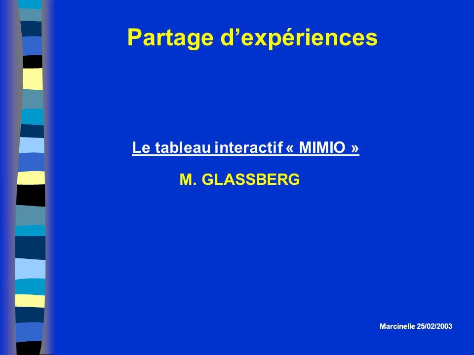 Partage dexpériences Marcinelle 25/02/2003 Le tableau interactif « MIMIO » M. GLASSBERG