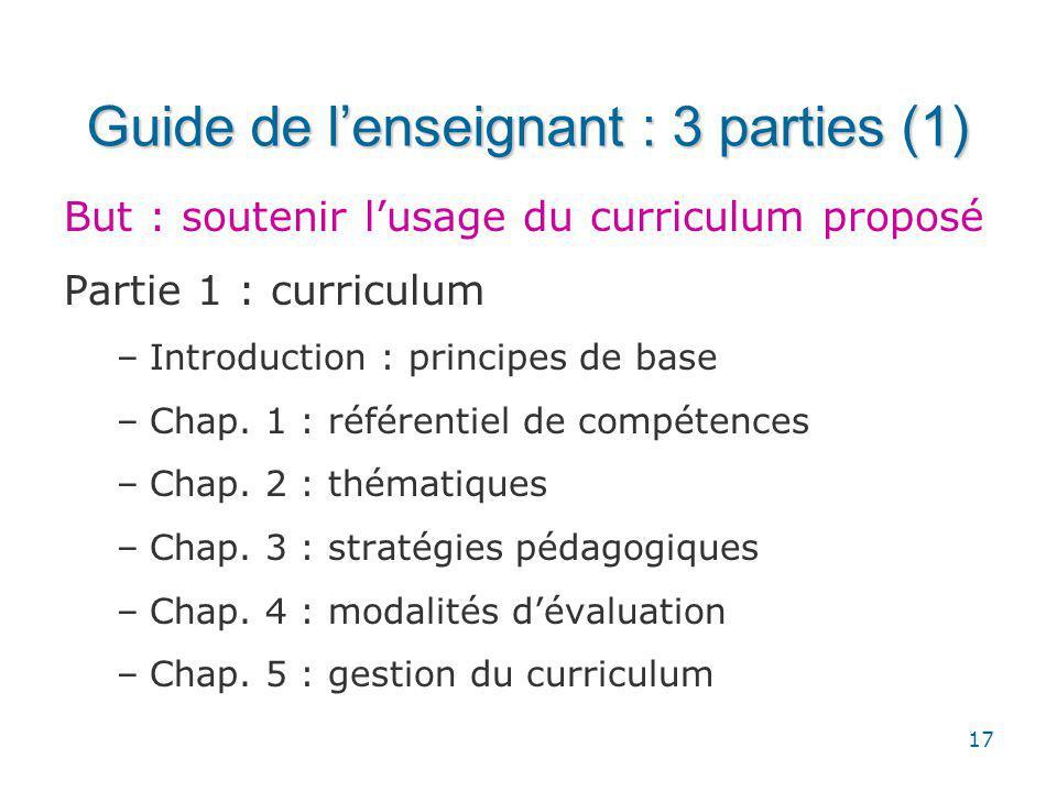 17 Guide de lenseignant : 3 parties (1) But : soutenir lusage du curriculum proposé Partie 1 : curriculum –Introduction : principes de base –Chap.