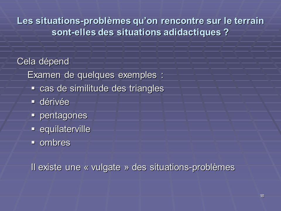 18 Les situations-problèmes quon rencontre sur le terrain sont-elles des situations adidactiques ? Cela dépend Examen de quelques exemples : cas de si