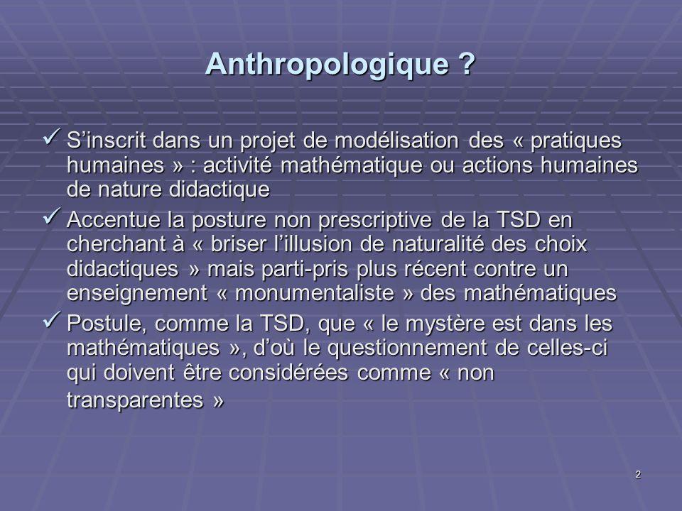 2 Anthropologique ? Sinscrit dans un projet de modélisation des « pratiques humaines » : activité mathématique ou actions humaines de nature didactiqu