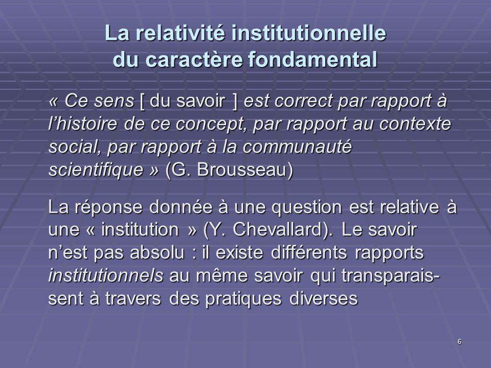 6 La relativité institutionnelle du caractère fondamental « Ce sens [ du savoir ] est correct par rapport à lhistoire de ce concept, par rapport au co