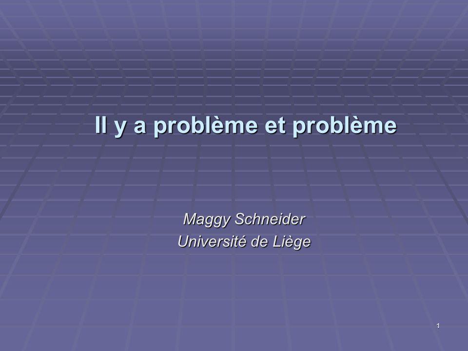 1 Il y a problème et problème Maggy Schneider Université de Liège