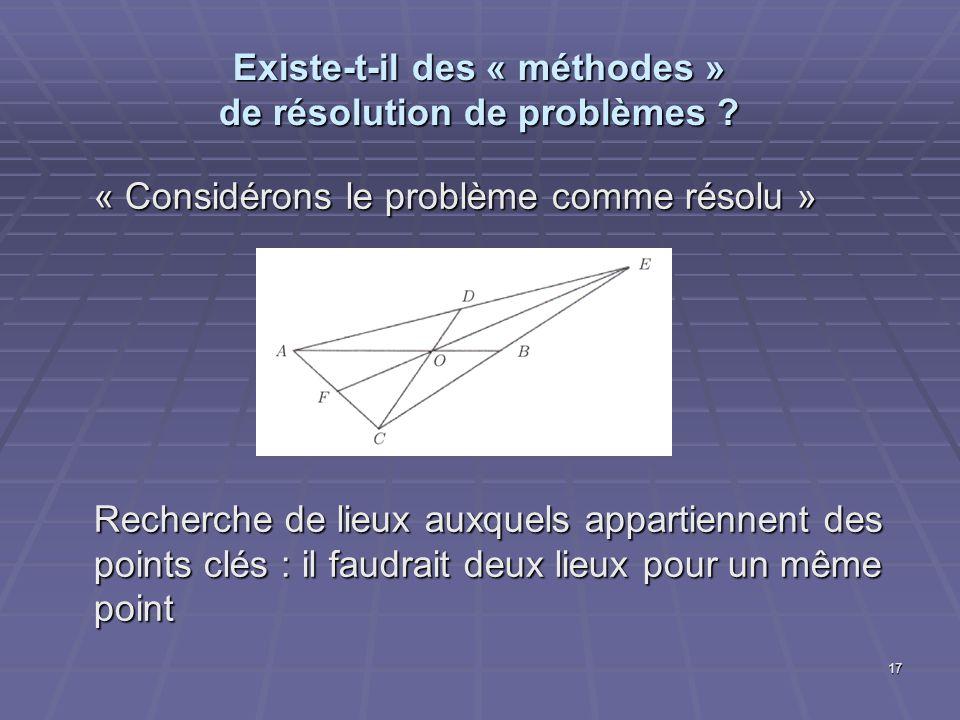 17 Existe-t-il des « méthodes » de résolution de problèmes ? « Considérons le problème comme résolu » Recherche de lieux auxquels appartiennent des po