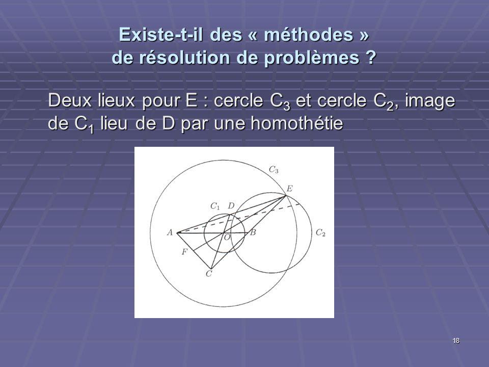 18 Existe-t-il des « méthodes » de résolution de problèmes ? Deux lieux pour E : cercle C 3 et cercle C 2, image de C 1 lieu de D par une homothétie