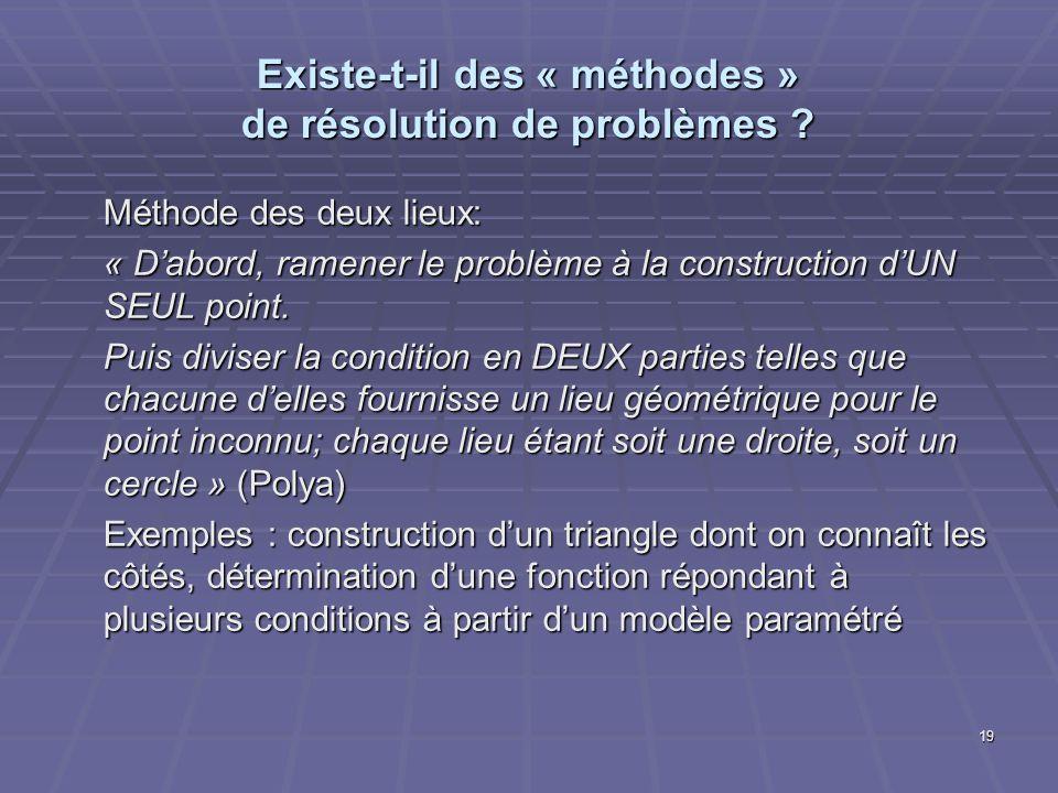 19 Existe-t-il des « méthodes » de résolution de problèmes ? Méthode des deux lieux: « Dabord, ramener le problème à la construction dUN SEUL point. P
