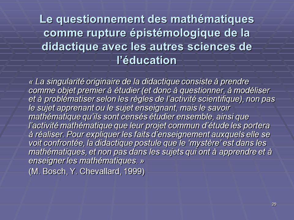 29 Le questionnement des mathématiques comme rupture épistémologique de la didactique avec les autres sciences de léducation « La singularité originai