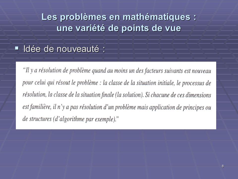 8 Les problèmes en mathématiques : une variété de points de vue Idée de nouveauté : Idée de nouveauté :