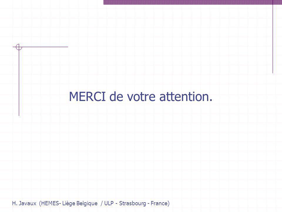 H. Javaux (HEMES- Liège Belgique / ULP - Strasbourg - France) MERCI de votre attention.