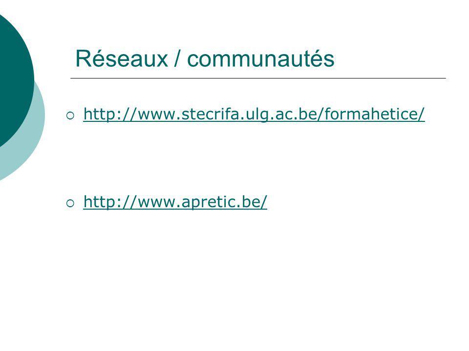 Réseaux / communautés http://www.stecrifa.ulg.ac.be/formahetice/ http://www.apretic.be/