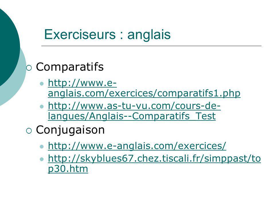 Exerciseurs : anglais Comparatifs http://www.e- anglais.com/exercices/comparatifs1.php http://www.e- anglais.com/exercices/comparatifs1.php http://www