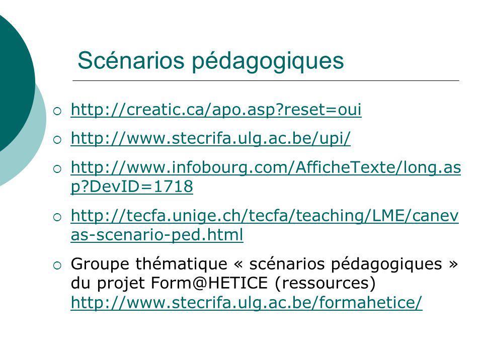 Scénarios pédagogiques http://creatic.ca/apo.asp?reset=oui http://www.stecrifa.ulg.ac.be/upi/ http://www.infobourg.com/AfficheTexte/long.as p?DevID=17