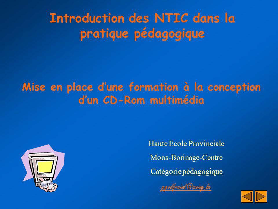 Introduction des NTIC dans la pratique pédagogique Mise en place dune formation à la conception dun CD-Rom multimédia Haute Ecole Provinciale Mons-Bor